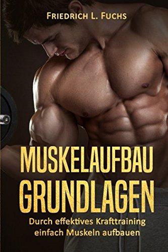 Muskelaufbau Grundlagen: Durch effektives Krafttraining einfach Muskeln aufbauen