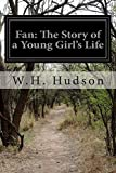 img - for Fan: The Story of a Young Girl's Life by W.H. Hudson (2014-05-18) book / textbook / text book