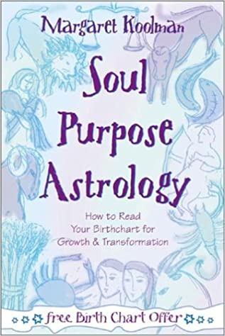 Soul Purpose Astrology How To Read Your Birth Chart For Growth Transformation Margaret Koolman 9780738702216 Amazon Books