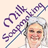 Milk Soapmaking: The Smart and Simple Guide to Making Lovely Milk Soap From Cow Milk, Goat Milk, Buttermilk, Cream, Coconut Milk, or Any Other Animal or Plant Milk (Smart Soap Making Book 2)