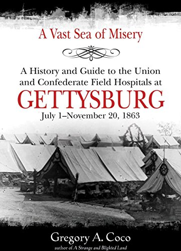 R.e.a.d A Vast Sea of Misery: A History and Guide to the Union and Confederate Field Hospitals at Gettysburg<br />[W.O.R.D]