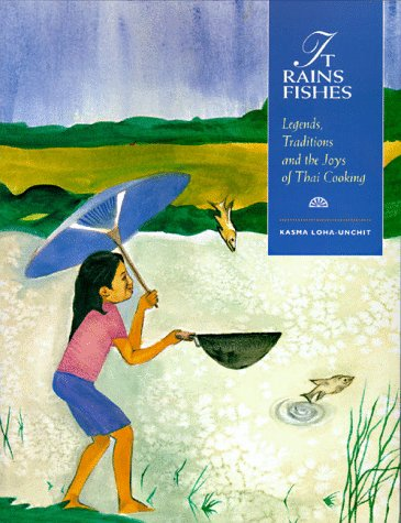 It Rains Fishes: Legends, Traditions and the Joys of Thai Cooking by Kasma Loha-Unchit