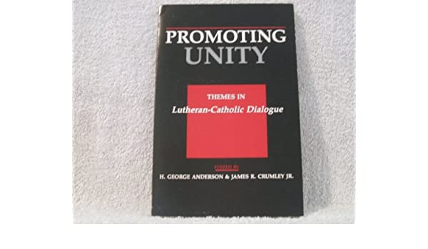 dc1302b1cbb5 Promoting Unity  Themes in Lutheran-Catholic Dialogue  H. George Anderson