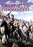 Great Zulu Commanders, Ian Knight, 1854093894