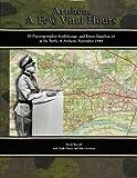img - for Arnhem, a Few Vital Hours: The SS-Panzergrenadier-Ausbildungs Und Ersatz-Bataillon 16 at the Battle of Arnhem, September 1944 book / textbook / text book