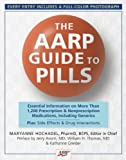 The AARP® Guide to Pills: Essential Information on More Than 1,200 Prescription & Nonprescription Medications, Including Generics, Side Effects & Drug Interactions