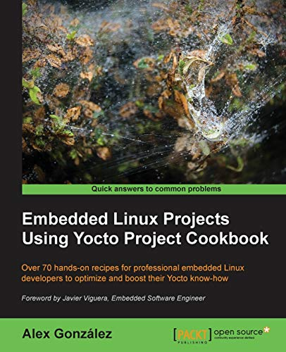 Embedded Linux Projects Using Yocto Project Cookbook Paperback – Illustrated, March 30, 2015