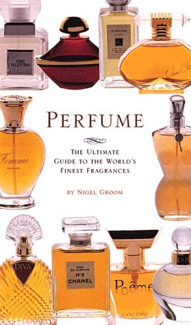 Perfume: The Ultimate Guide to the World's Finest -