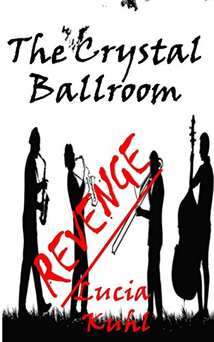 The Crystal Ballroom: Revenge (The Crystal Ballroom Ghost and Angels Mystery Series Book 1) by [Kuhl, Lucia]