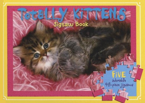 Totally Kittens: Jigsaw Book [With 5 Adorable 48-Piece Jigsaws] (Jigsaw Books) PDF