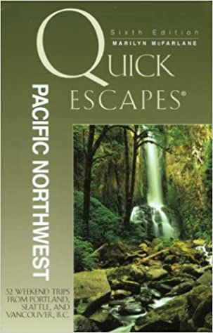 830ec88a1b Quick Escapes Pacific Northwest, 6th: 32 Weekend Trips from Portland,  Seattle, and Vancouver, B.C. (Quick Escapes Series): Marilyn McFarlane, ...