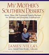 My Mother's Southern Desserts : More Than 180 Treasured Family Recipes for Holiday and Everyday Celebration