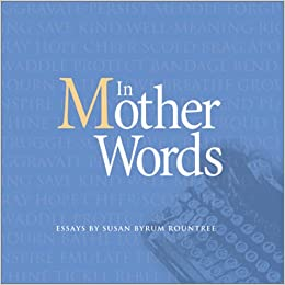 in mother words susan byrum rountree com  in mother words susan byrum rountree 9781880849613 com books