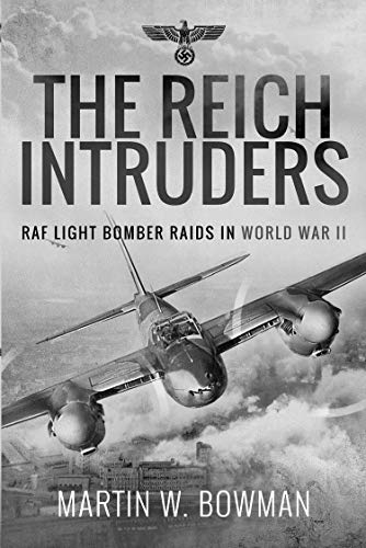 The Reich Intruders: RAF Light Bomber Raids in World War II ()