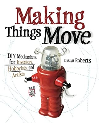 Making Things Move DIY Mechanisms for Inventors, Hobbyists, and Artists from McGraw-Hill Education TAB