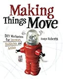img - for Making Things Move DIY Mechanisms for Inventors, Hobbyists, and Artists (Electronics) book / textbook / text book