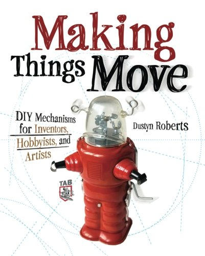 Making Things Move DIY Mechanisms for Inventors, Hobbyists, and Artists (Best Stepper Machine Uk)