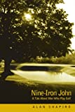 Nine-Iron John, Alan C. Shapiro, 0595213375