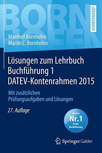 Lösungen zum Lehrbuch Buchführung 1 DATEV-Kontenrahmen 2015: Mit zusätzlichen Prüfungsaufgaben und Lösungen (Bornhofen Buchführung 1 LÖ)