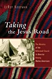img - for Taking the Jesus Road: The Ministry of the Reformed Church in America Among Native Americans (Historical Series of the Reformed Church in America) book / textbook / text book