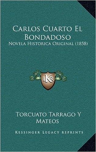 Carlos Cuarto El Bondadoso: Novela Historica Original 1858: Amazon ...