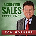 Achieving Sales Excellence Audiobook by Tom Hopkins Narrated by Tom Hopkins