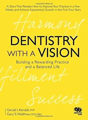 Dentistry with a Vision: Building a Rewarding Practice and a Balanced Life by Gerald I. Kendall (2009-10-01)