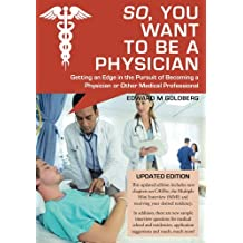 So, You Want to Be a Physician: Getting an Edge in the Pursuit of Becoming a Physician or Other Medical Professional