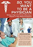 Kyпить So, You Want to Be a Physician: Getting an Edge in the Pursuit of Becoming a Physician or Other Medical Professional на Amazon.com