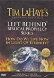 Left Behind Biblical Prophecy: How Do We Live Now In Light Of Eternity?