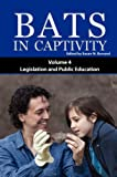 Bats in Captivity Volume 4 : Legislation and Public Education, , 1934899089