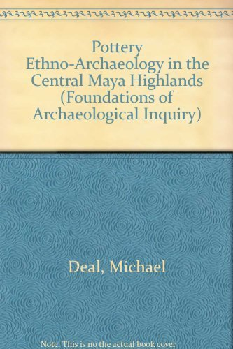 Pottery Ethnoarchaeology in the Central Maya Highlands (Foundations of Archaeological Inquiry) by Michael Deal - Malls Utah In Shopping