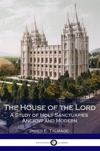 The House of the Lord: A Study of Holy Sanctuaries Ancient and Modern (Illustrated)