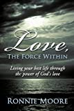 Love, the Force Within, Ronnie Moore, 1452031215