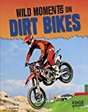 Wild Moments on Dirt Bikes (Wild Moments of Motorsports)