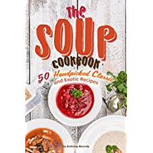 The Soup Cookbook: 50 Handpicked Classic and Exotic Recipes