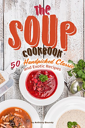 The Soup Cookbook: 50 Handpicked Classic and Exotic (Potatoes Mushroom Soup)