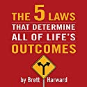 The Five Laws That Determine All of Life's Outcomes Audiobook by Brett Harward Narrated by Brett Harward