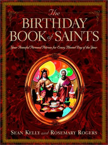 The Birthday Book of Saints: Your Powerful Personal Patrons for Every Blessed Day of the Year