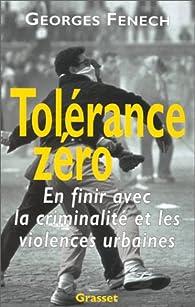 Tolérance zéro : en finir avec la criminalité et les violences urbaines par Georges Fenech