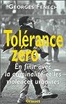 Tolérance zéro : en finir avec la criminalité et les violences urbaines par Fenech