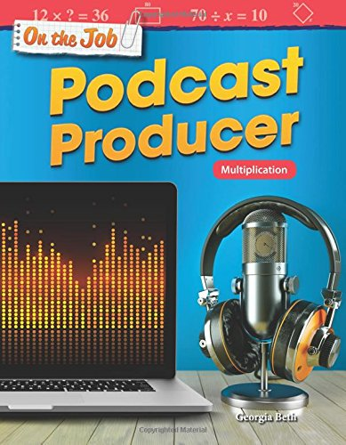 On the Job: Podcast Producer: Multiplication (Mathematics Readers)