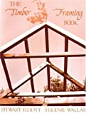 The Timber Framing Book, Stewart Elliott, 0918238013