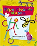 Pipe Cleaner Mania, Christine M. Irvin, 0516222791