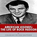 American Legends: The Life of Rock Hudson Audiobook by  Charles River Editors Narrated by Al Kessel