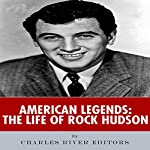 American Legends: The Life of Rock Hudson    Charles River Editors