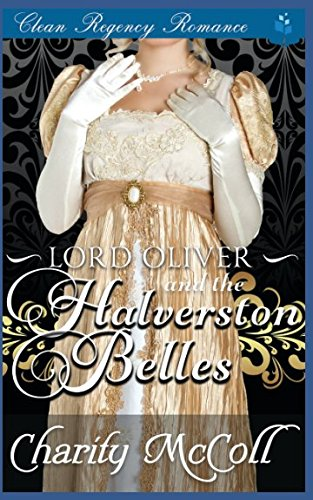 Regency Romance: Lord Oliver and the Halverston Belles