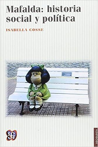 MAFALDA : HISTORIA SOCIAL Y POLÍTICA.: Isabella Cosse ...