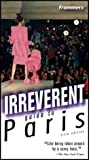 Front cover for the book Frommer's Irreverent Guide to Paris by Alec Lobrano
