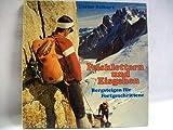 Felsklettern und Eisgehen: Bergsteigen f. Fortgeschrittene im I.-IV. Schwierigkeitsgrad u. entsprechende Eisfahrten (German Edition)